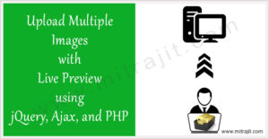 Upload multiple images with live preview using jQuery, Ajax, and PHP